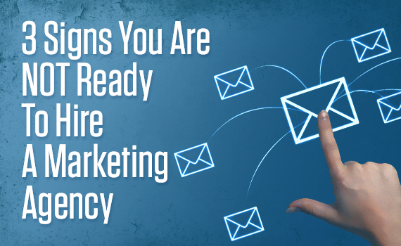 3 signs you are NOT ready to hire a marketing agency